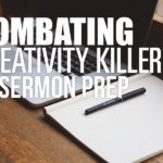 Combating Creative Killers in Sermon Prep